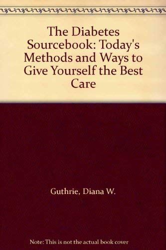 9780929923307: The Diabetes Sourcebook: Today's Methods and Ways to Give Yourself the Best Care