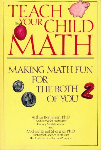 Teach Your Child Math: Making Math Fun for the Both of You (0929923324) by Arthur Benjamin; Michael Shermer