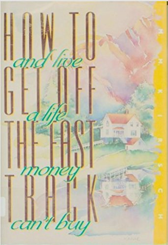 9780929923413: How to Get Off the Fast Track and Live a Life Money Can't Buy