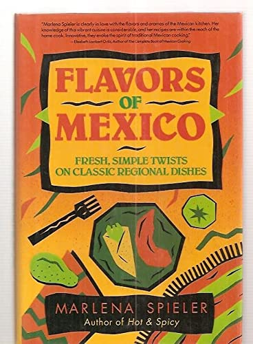 9780929923666: Flavors of Mexico: Fresh, Simple Twists on Classic Regional Dishes
