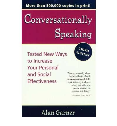 Conversationally Speaking: Tested New Ways to Increase Your Personal and Social Effectiveness: ...