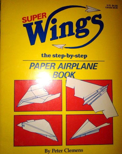 9780929923871: Superwings: The Step-By-Step Paper Airplane Book