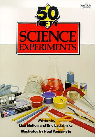 50 Nifty Science Experiments: Melton, Lisa Taylor;