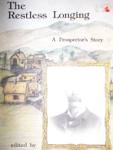 9780929925172: The Restless Longing: A Prospector's Story
