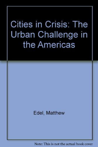 Cities in Crisis: The Urban Challenge in the Americas: Edel, Matthew; Hellman, Ronald G. (editors)