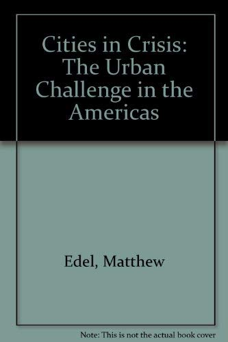 Cities in Crisis: The Urban Challenge in the Americas: Edel, Matthew