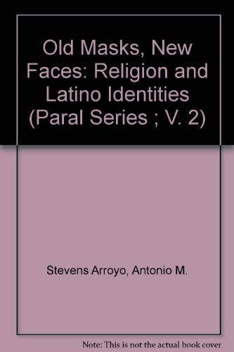 Old Masks, New Faces: Religion and Latino Identities (Paral Series ; V. 2) (0929972104) by Antonio M. Stevens Arroyo; Gilbert R. Cadena