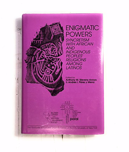 Enigmatic Powers: Syncretism With African and Indigenous Peoples' Religions Among Latinos (Paral Studies Series) (0929972112) by Antonio M. Stevens Arroyo; Andres Isidoro Perez Y Mena
