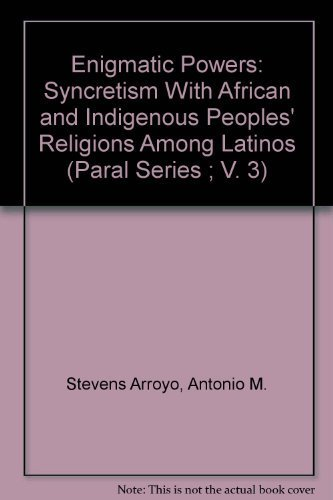 Enigmatic Powers: Syncretism With African and Indigenous Peoples' Religions Among Latinos (Paral Series ; V. 3) (0929972120) by Antonio M. Stevens Arroyo; Andres Isidoro Perez Y Mena