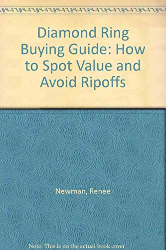 Diamond Ring Buying Guide: How to Spot Value and Avoid Ripoffs: Newman, Renee