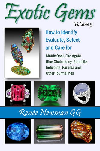 Exotic Gems Volume 3: How to Identify, Evaluate, Select and Care for Matrix Opal, Fire Agate, Blue ...