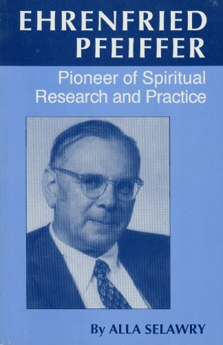 9780929979236: Ehrenfried Pfeiffer: Pioneer of Spiritual Research and Practice