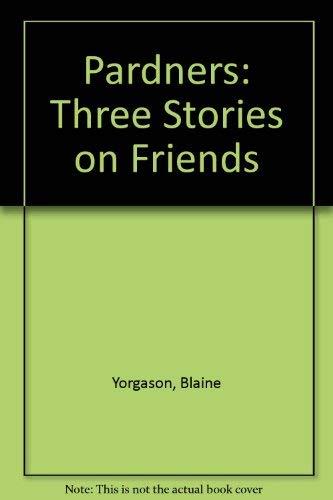 Pardners: Three Stories on Friends: Yorgason, Blaine