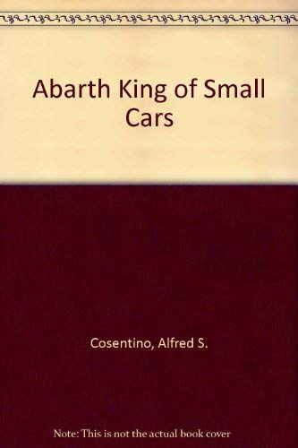 Abarth: King of Small Cars: Cosentino, Alfred S.