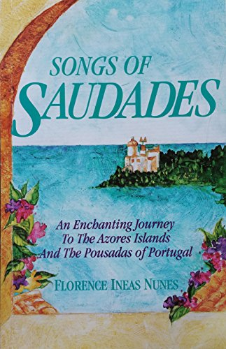 Songs of Saudades: An Enchanting Journey to the Azores Islands and the Pousadas of Portugal: Nunes,...