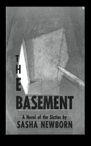 The Basement A Novel of the Sixties: Sasha Newborn