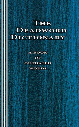 9780930012250: The Deadword Dictionary: A Book of Outdated Words