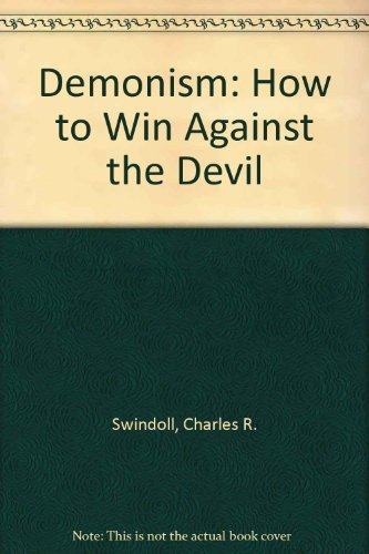 Demonism: How to Win Against the Devil: Swindoll, Charles R.