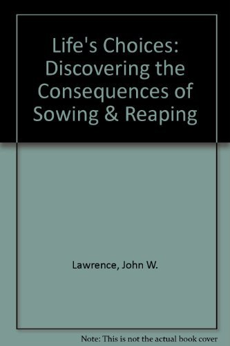 9780930014858: Life's Choices: Discovering the Consequences of Sowing & Reaping