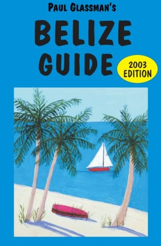 9780930016296: Belize Guide: Be a Traveler, Not a Tourist!