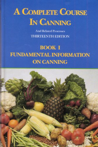 9780930027261: A Complete Course in Canning and Related Processes: Fundamental Information on Canning