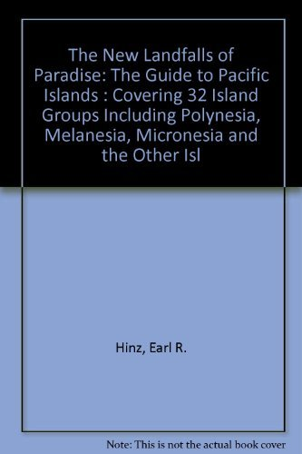 The New Landfalls of Paradise: The Guide to Pacific Islands Covering 32 Island Groups Including P...