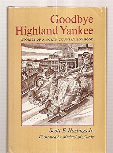 Goodbye Highland Yankee: Stories of a North Country Boyhood: Jr., Scott E. Hastings