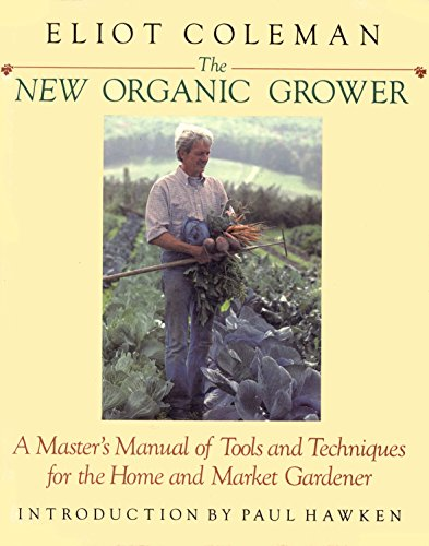 9780930031220: The New Organic Grower: A Master's Manual of Tools and Techniques for the Home and Market Gardener