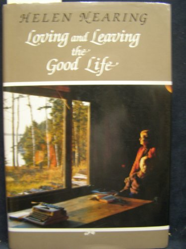 Loving and Leaving the Good Life (0930031547) by Helen Nearing