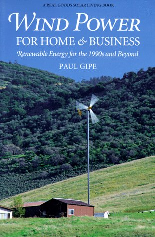 Wind Power for Home & Business: Renewable Energy for the 1990s and Beyond (Real Goods ...
