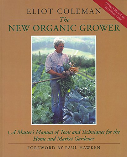 9780930031756: The New Organic Grower: Master's Manual of Tools and Techniques for the Home and Market Gardener (A Gardener's Supply Book)