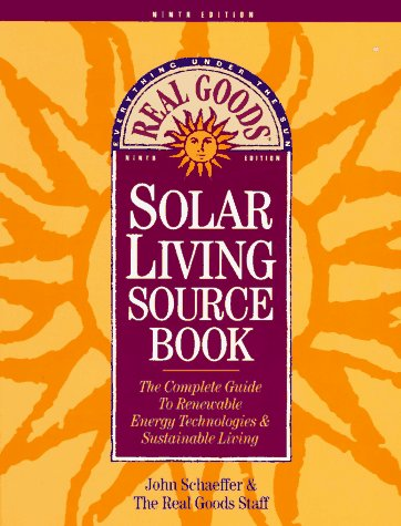 The Real Goods Solar Living Sourcebook: The Complete Guide to Renewable Energy Techologies and ...