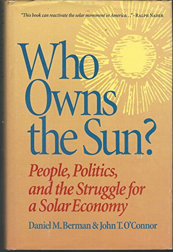 Who Owns the Sun? People, Politics, and the Struggle for a Solar Economy: Berman, Daniel M., and O&...