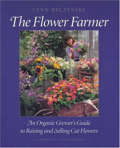9780930031947: The Flower Farmer: An Organic Grower's Guide to Raising and Selling Cut Flowers