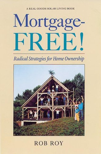 Mortgage-Free!: Radical Strategies for Home Ownership (Real: Rob Roy
