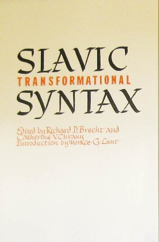 Slavic Transformational Syntax: introd. by H.G. Lunt ed. by R.D. Brecht & C.V. Chvany