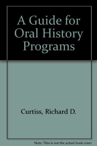 A Guide for Oral History Programs: Richard D. Curtiss, Gary L. Shumway
