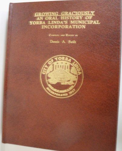 9780930046125: Growing Graciously: An Oral History of Yorba Linda's Municipal Incorporation
