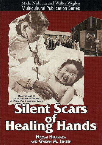 Silent Scars of Healing Hands : Oral Histories of Japanese American Doctors in World War II ...