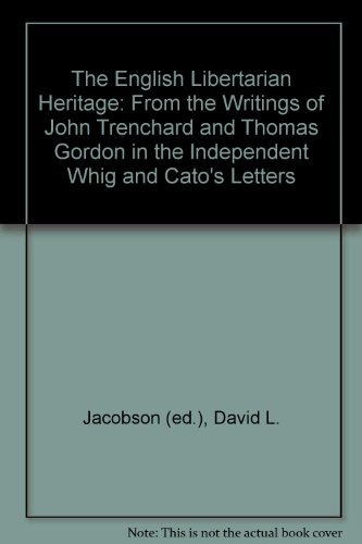 The English Libertarian Heritage: From the Writings of John Trenchard and Thomas Gordon in the ...