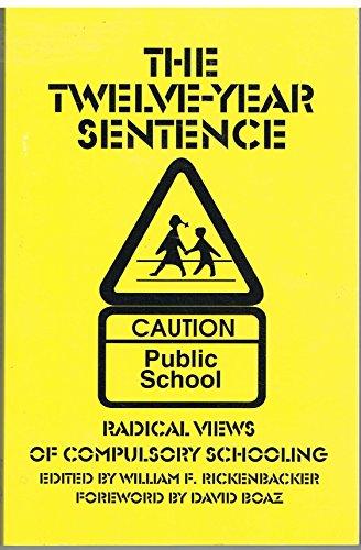 9780930073299: The Twelve-Year Sentence: Radical Views on Compulsory Education