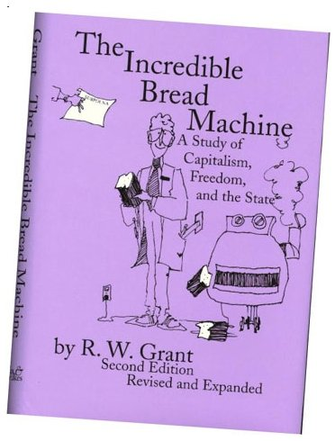 The Incredible Bread Machine: A Study of: Grant, R. W.