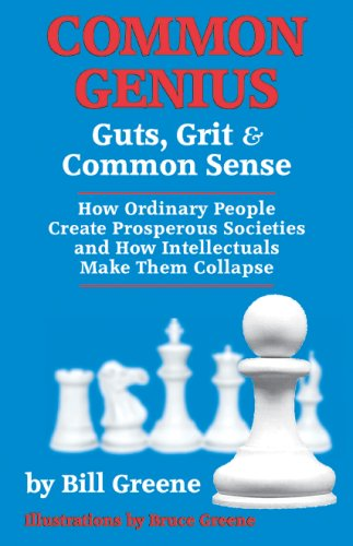 COMMON GENIUS: Guts, Grit, and Common Sense: How Ordinary People Create Prosperous Societies and How (9780930073374) by Bill Greene