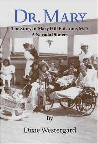 Dr. Mary: The Story of Dr. Mary Fulstone, a Nevada Pioneer: Westergard, Dixie