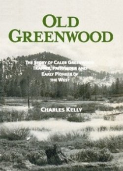 9780930083168: Old Greenwood: The Story of Caleb Greenwood, Trapper, Pathfinder and Early Pioneer of the West