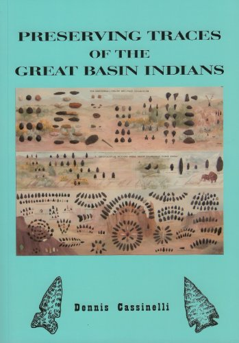 Preserving Traces of the Great Basin Indians [SIGNED]: Cassinelli, Dennis