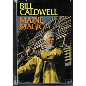 Maine Magic: A Vivid Portrayal of Maine Life: Bill Caldwell