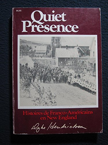 9780930096069: Quiet presence: Dramatic, first-person accounts : the true stories of Franco-Americans in New England