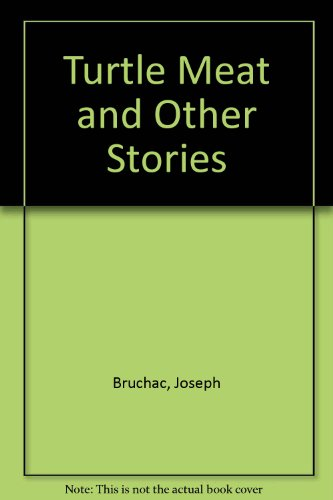 Turtle Meat and Other Stories: Bruchac, Joseph