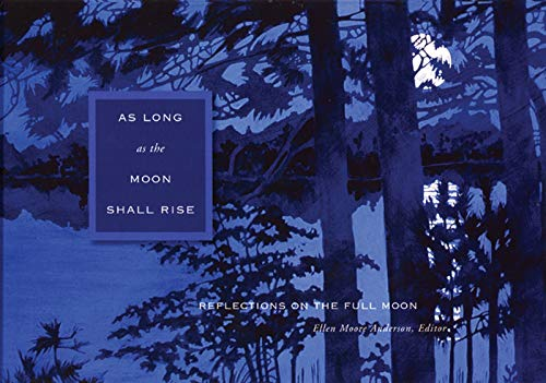 As Long as the Moon Shall Rise: Reflections on the Full Moon: Ellen Moor Anderson